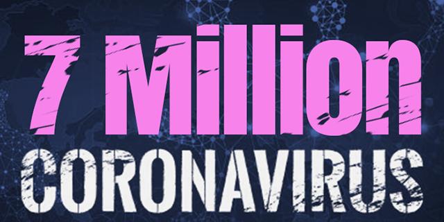 Over 7 Million Cases Worldwide