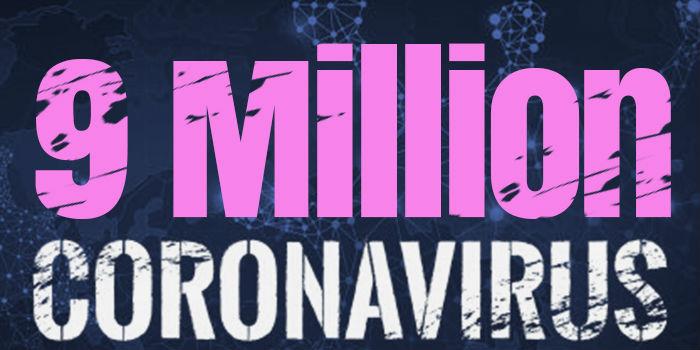 Over 9 Million Cases Worldwide