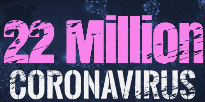 Over 22 Million Cases Worldwide