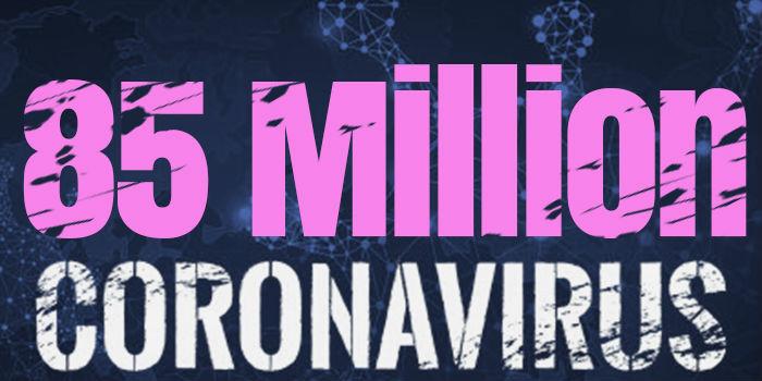 Over 85 Million Cases Worldwide